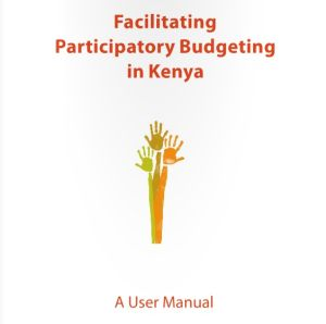 Manual: Facilitating Participatory Budgeting in Kenya
